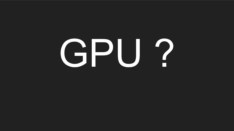 GPU ?