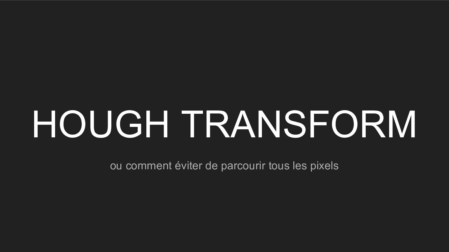 HOUGH TRANSFORM ou comment éviter de parcourir ...