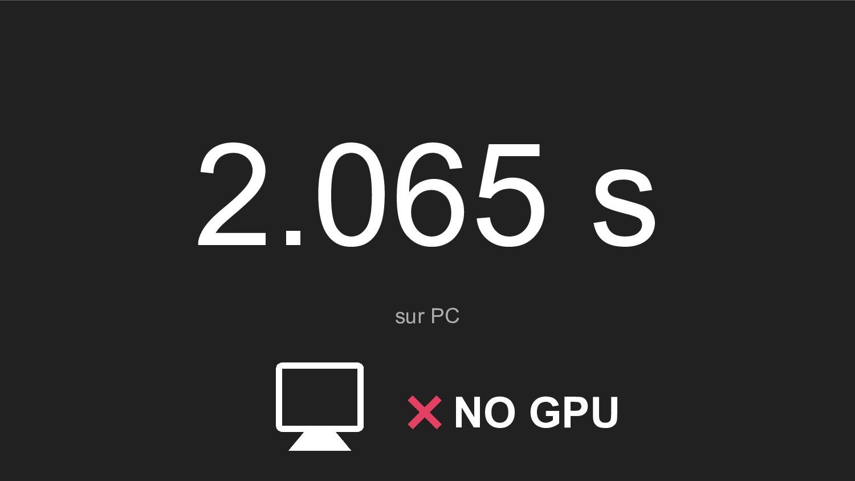 2.065 s sur PC NO GPU