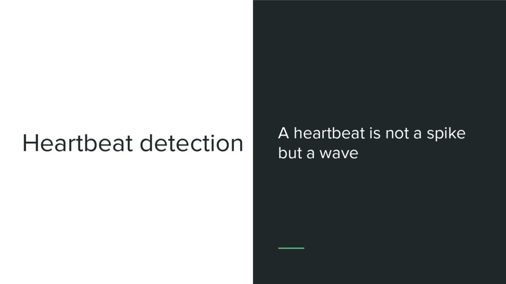 Heartbeat detection A heartbeat is not a spike ...