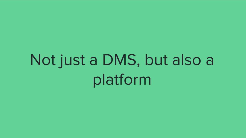 Not just a DMS, but also a platform
