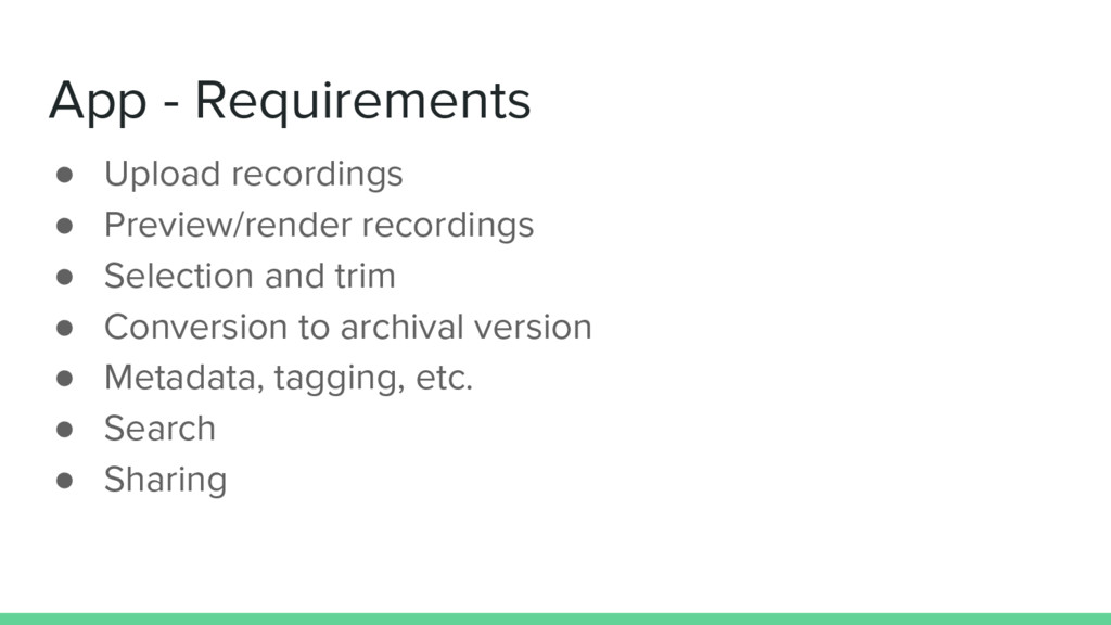 App - Requirements ● Upload recordings ● Previe...