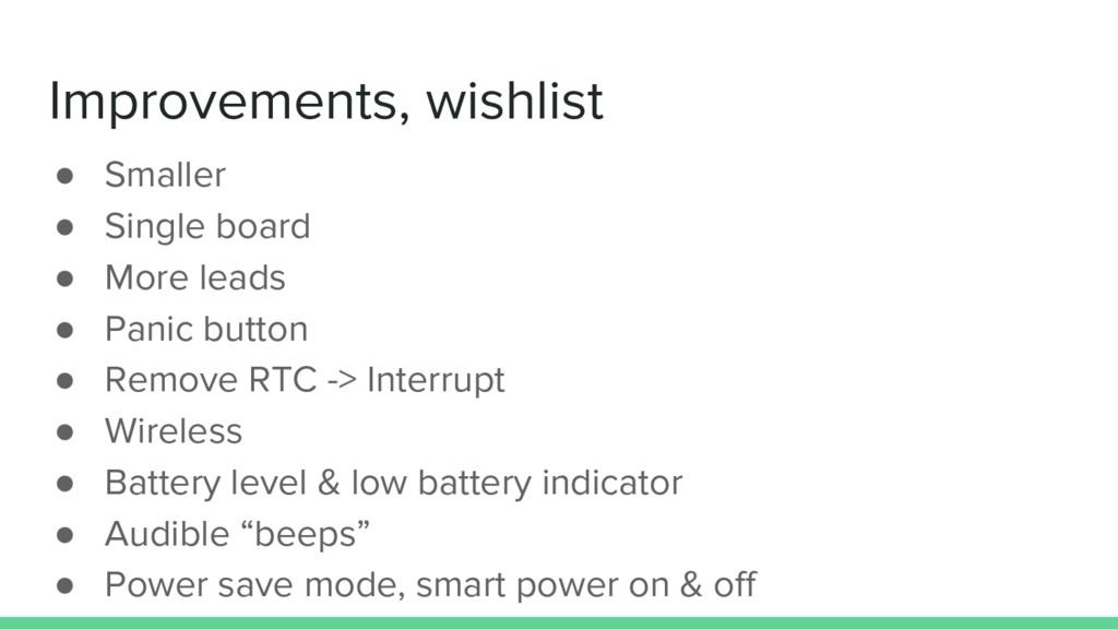 Improvements, wishlist ● Smaller ● Single board...