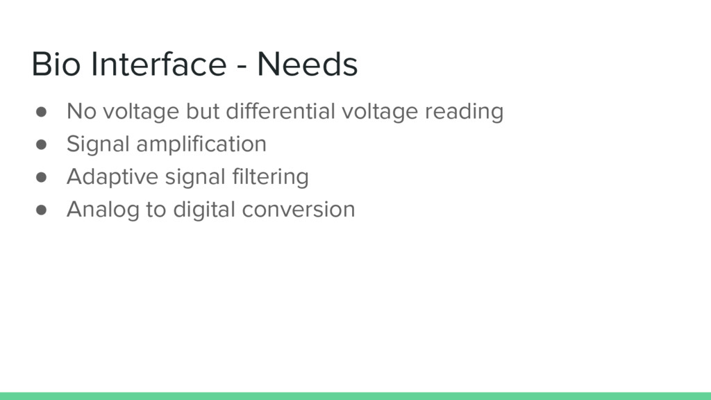 Bio Interface - Needs ● No voltage but differen...
