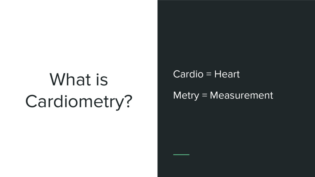 What is Cardiometry? Cardio = Heart Metry = Mea...