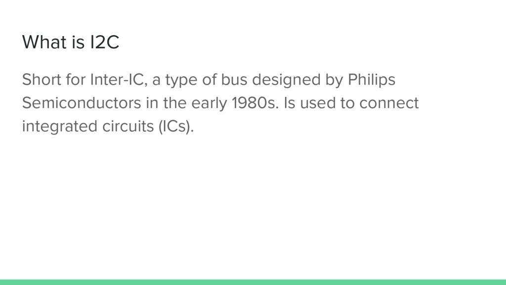 What is I2C Short for Inter-IC, a type of bus d...