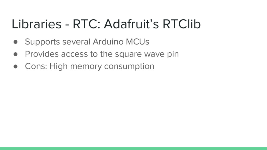 Libraries - RTC: Adafruit's RTClib ● Supports s...
