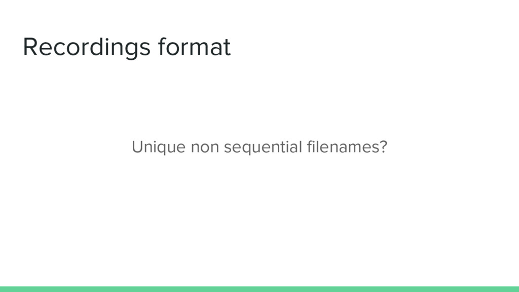 Recordings format Unique non sequential filenam...