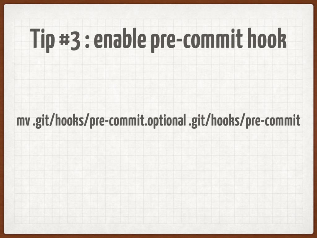 Tip #3 : enable pre-commit hook mv .git/hooks/p...