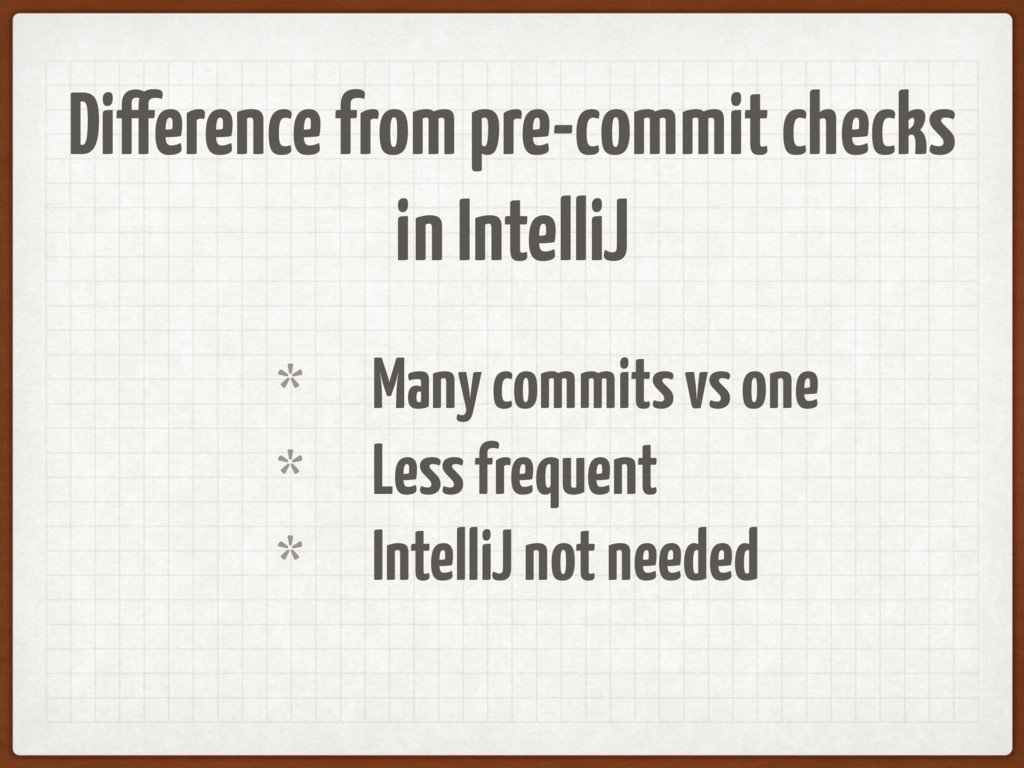 Difference from pre-commit checks in IntelliJ *...