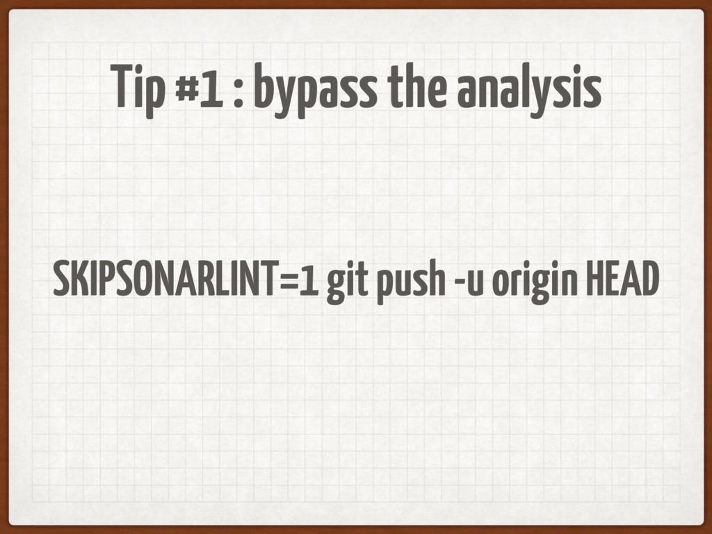 Tip #1 : bypass the analysis SKIPSONARLINT=1 gi...