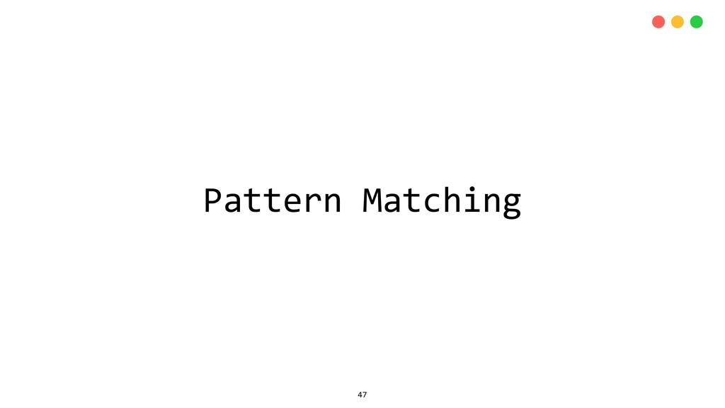 Pattern Matching 47