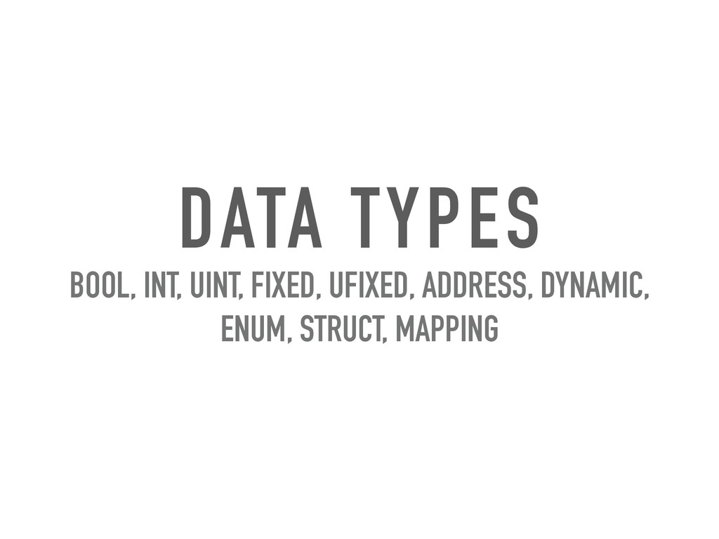 DATA TYPES BOOL, INT, UINT, FIXED, UFIXED, ADDR...