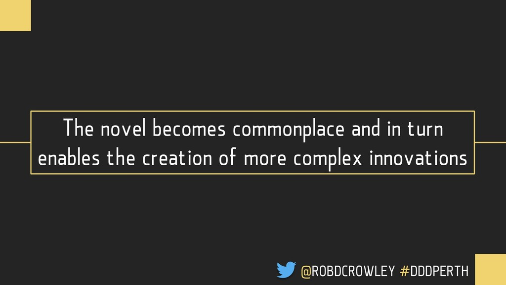 The novel becomes commonplace and in turn enabl...