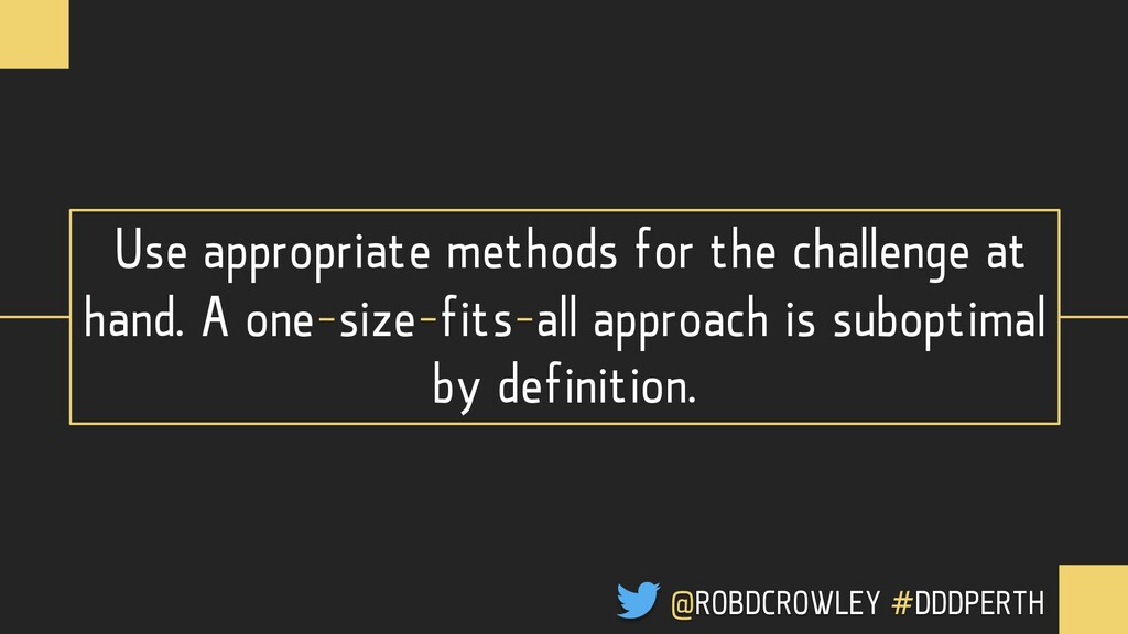 Use appropriate methods for the challenge at ha...