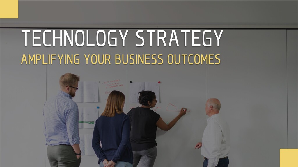 TECHNOLOGY STRATEGY AMPLIFYING YOUR BUSINESS OU...
