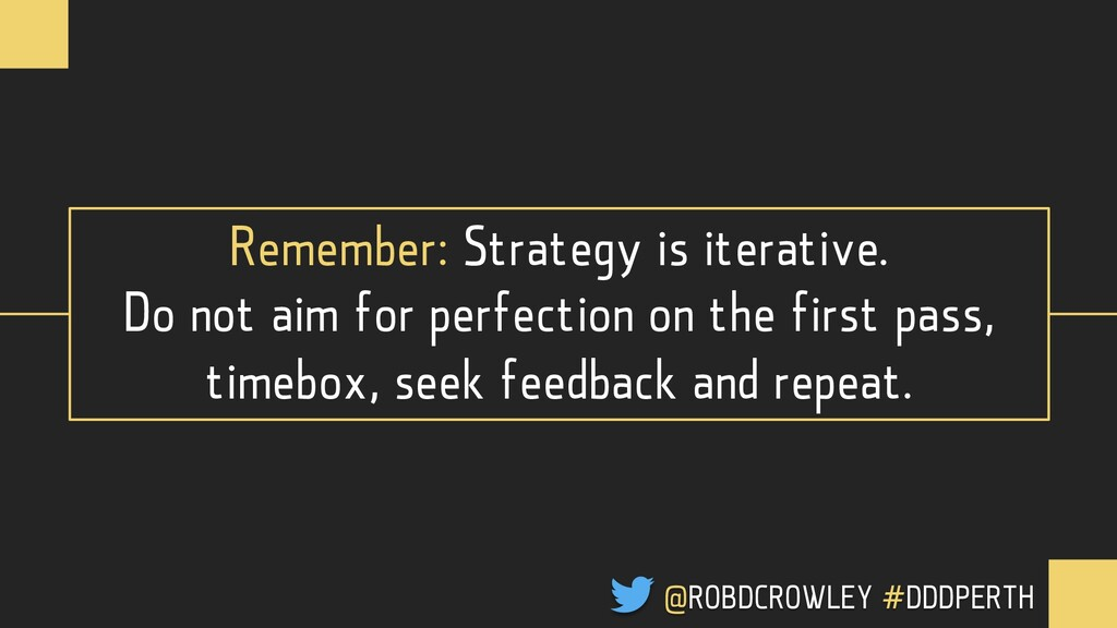 Remember: Strategy is iterative. Don't aim for ...