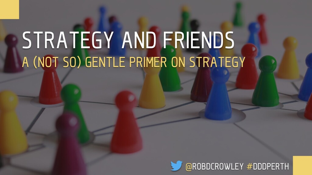 STRATEGY AND FRIENDS A (NOT SO) GENTLE PRIMER O...