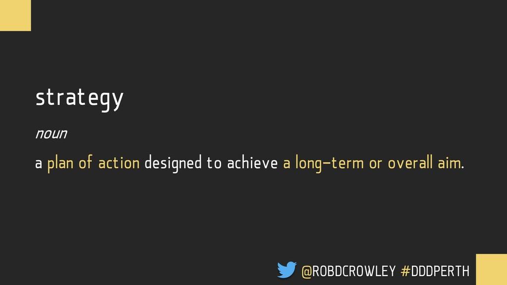 strategy noun a plan of action designed to achi...