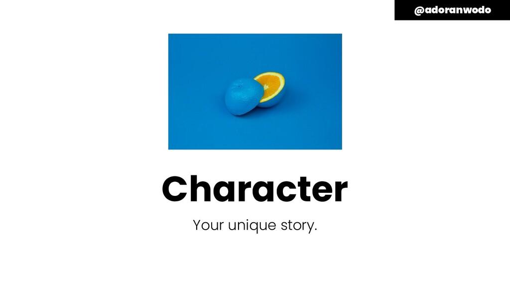 Character Your unique story. @adoranwodo