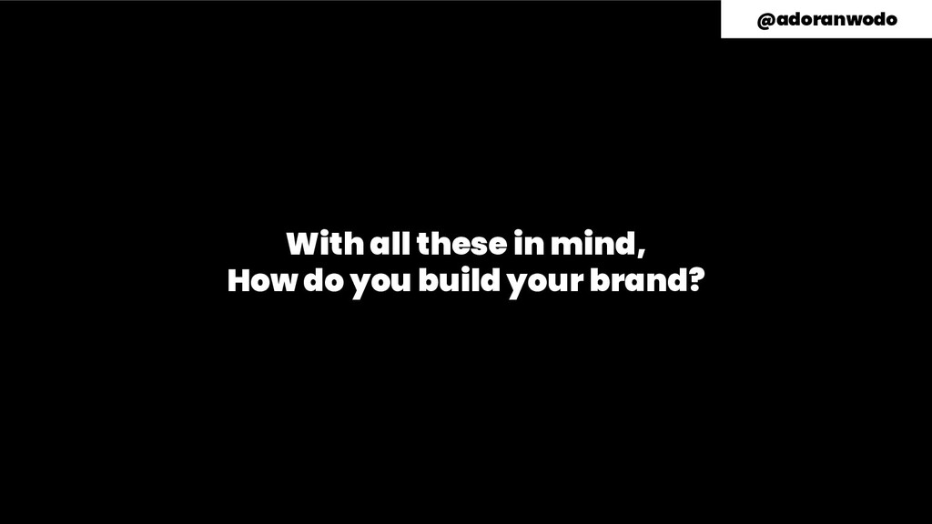 With all these in mind, How do you build your b...