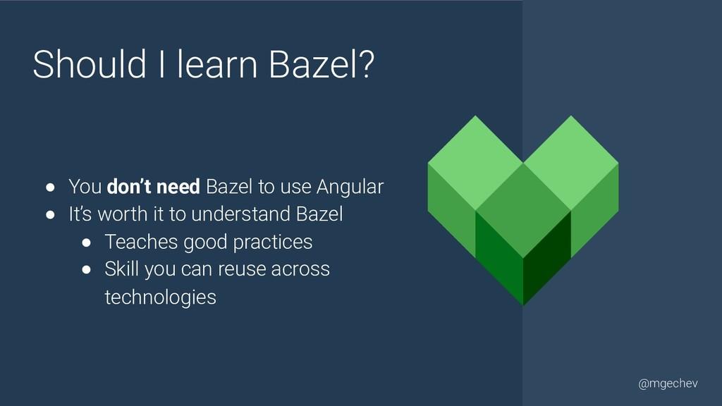 @yourtwitter @mgechev Should I learn Bazel? ● Y...