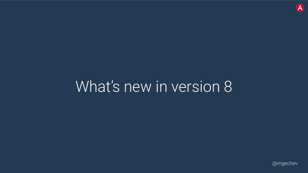 @mgechev What's new in version 8