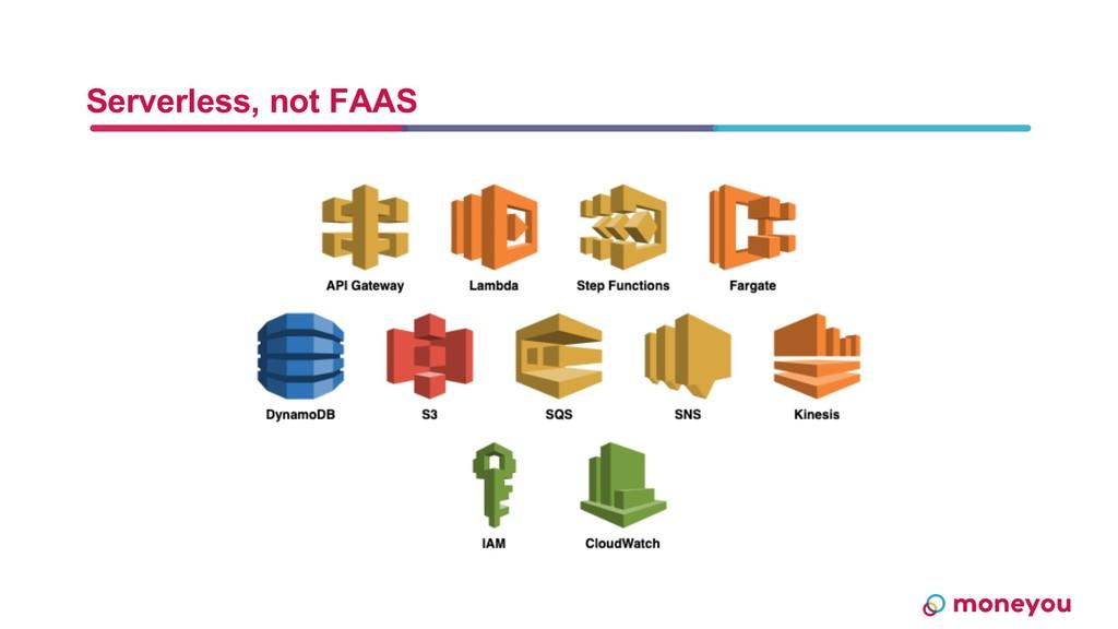 Serverless, not FAAS