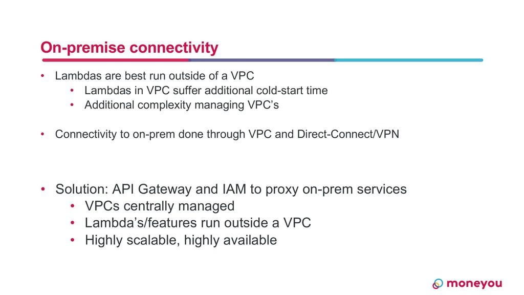 On-premise connectivity • Lambdas are best run ...