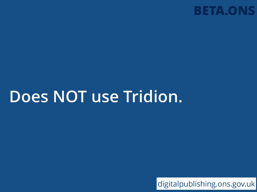 Does NOT use Tridion. digitalpublishing.ons.gov...