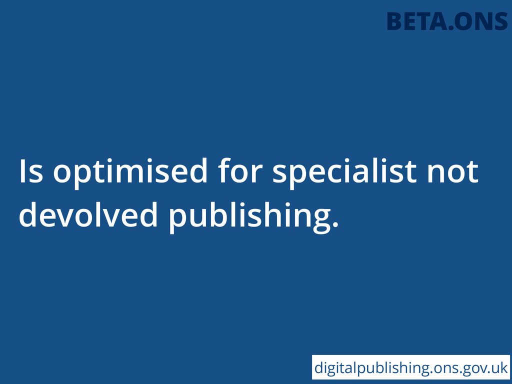 Is optimised for specialist not devolved publis...