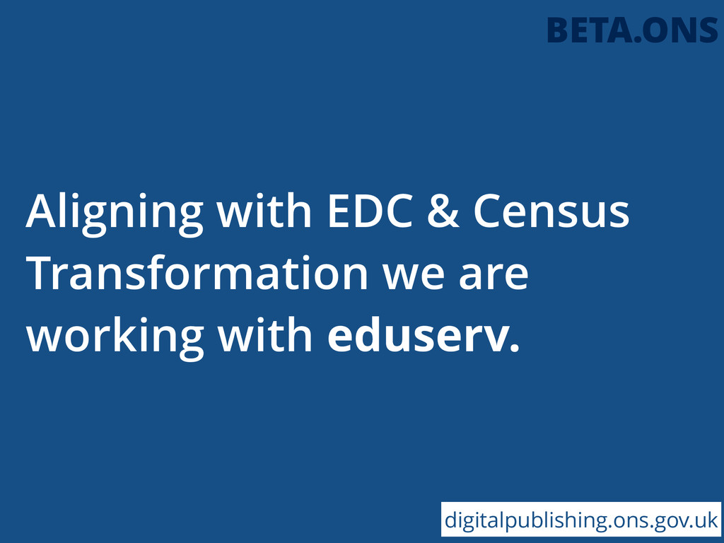 Aligning with EDC & Census Transformation we ar...