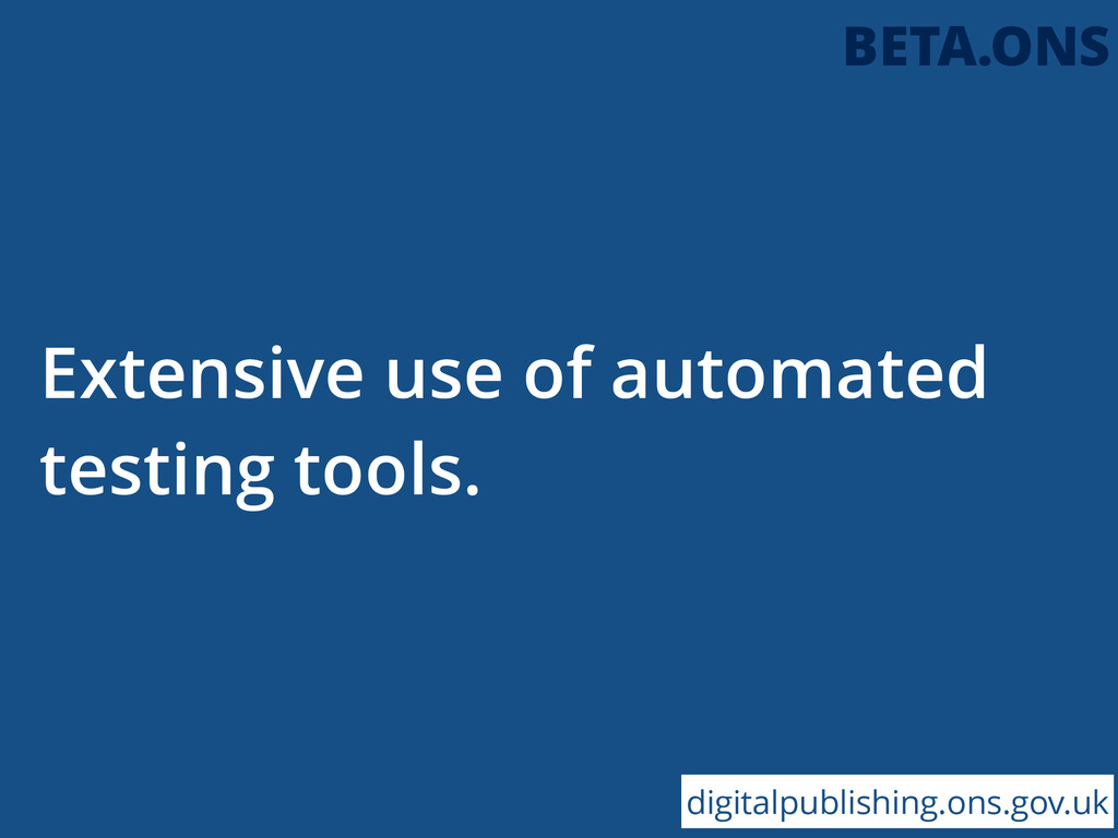 Extensive use of automated testing tools. digit...