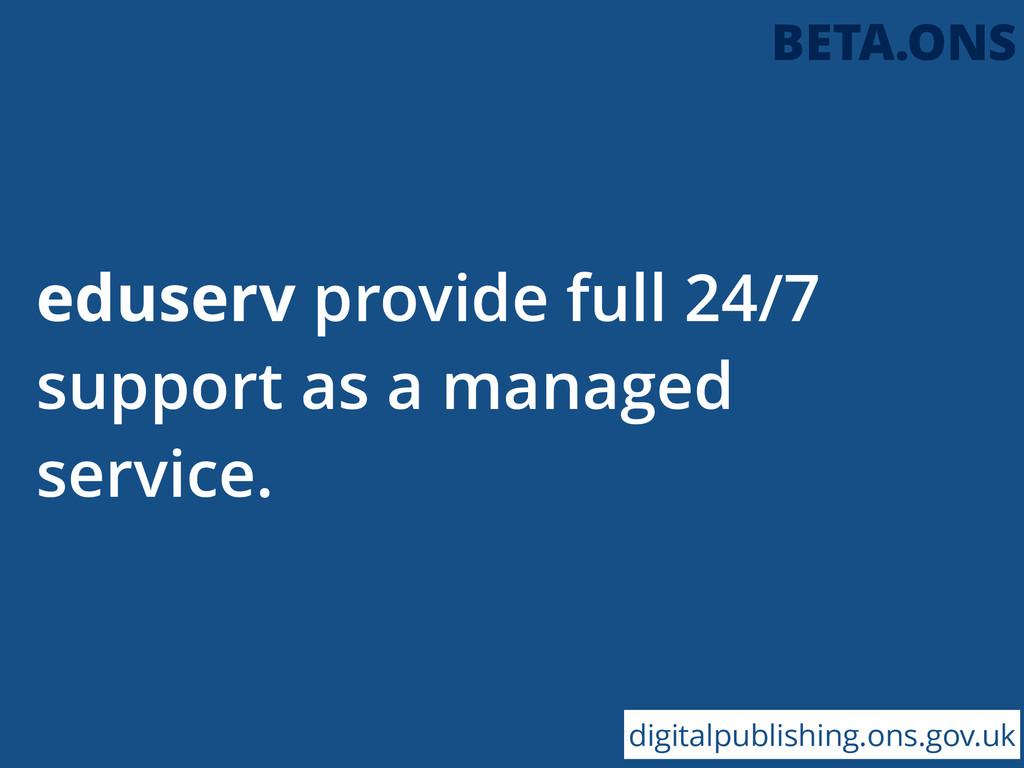 eduserv provide full 24/7 support as a managed ...