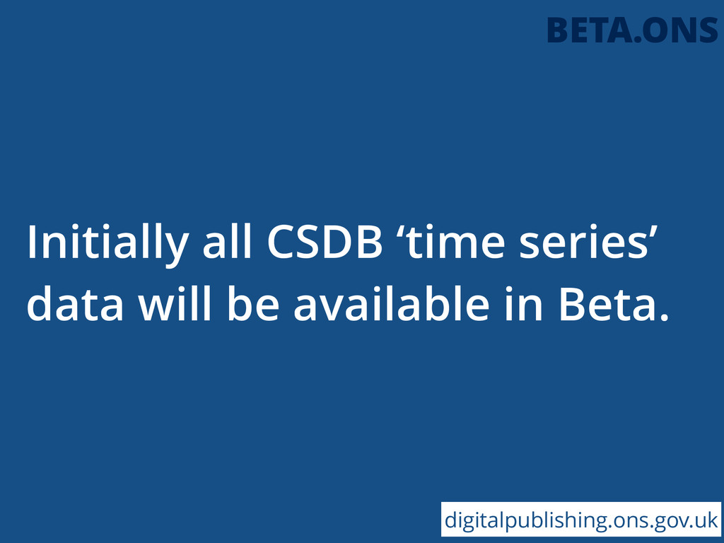 Initially all CSDB 'time series' data will be a...