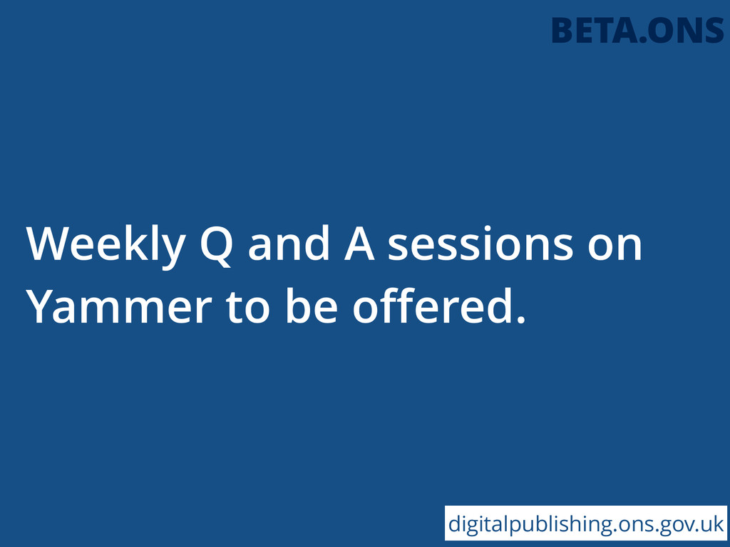 Weekly Q and A sessions on Yammer to be offered....