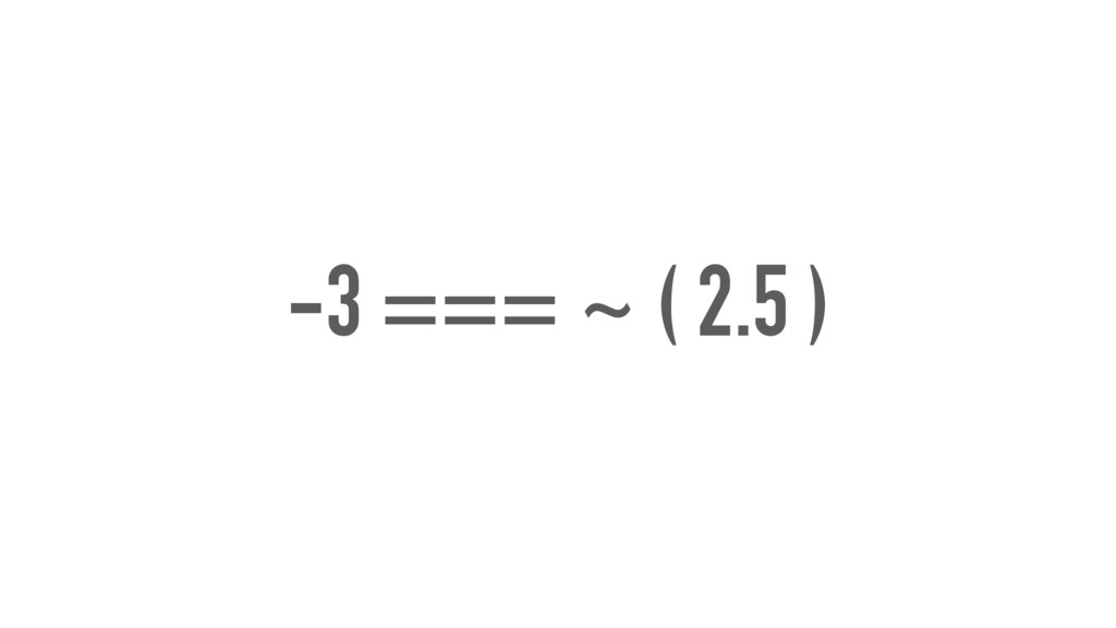 -3 === ~ ( 2.5 )