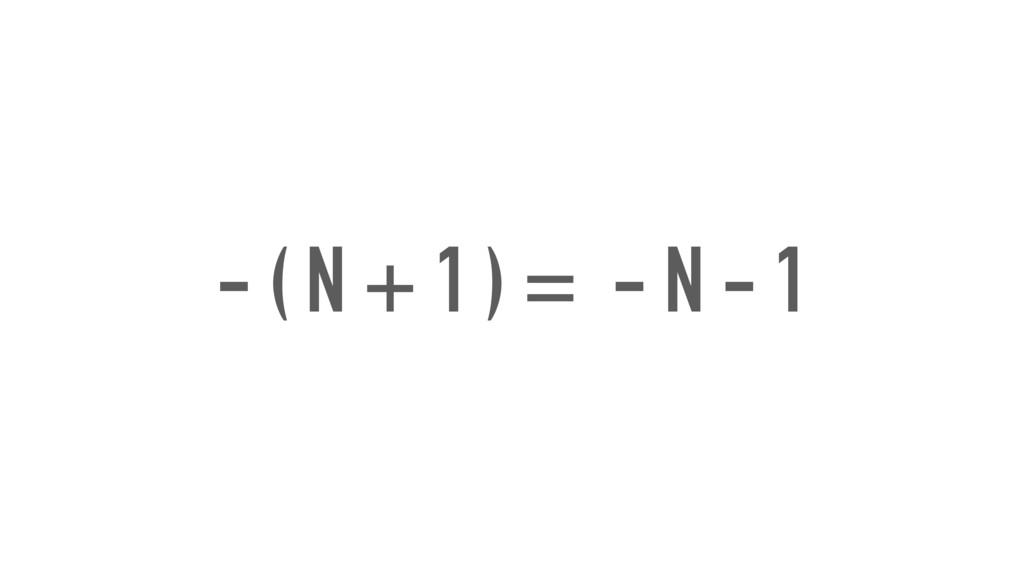 - ( N + 1 ) = - N - 1