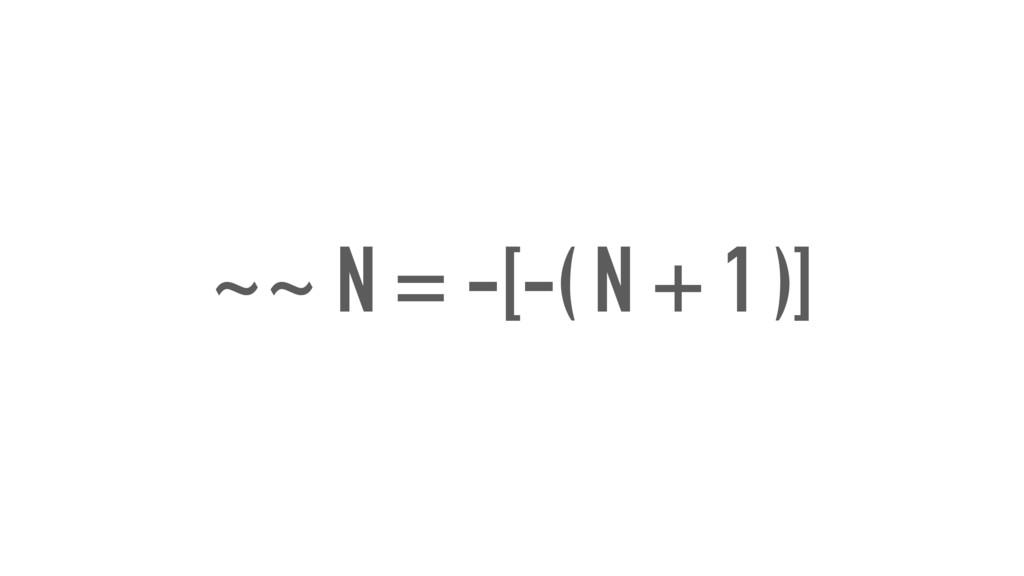 ~~ N = -[-( N + 1 )]