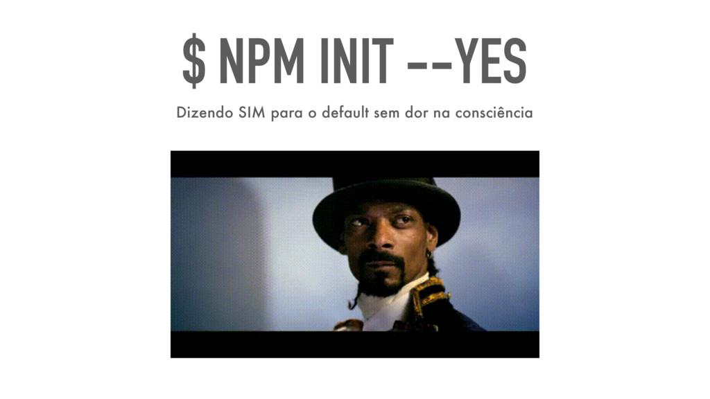 $ NPM INIT --YES Dizendo SIM para o default sem...