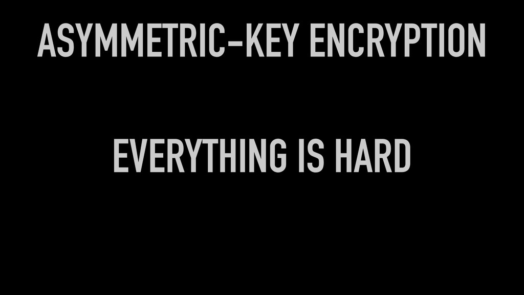 EVERYTHING IS HARD ASYMMETRIC-KEY ENCRYPTION