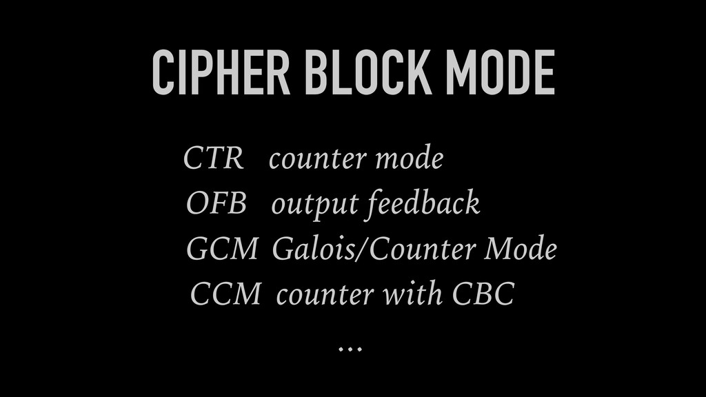 CIPHER BLOCK MODE ... CTR counter mode CCM coun...