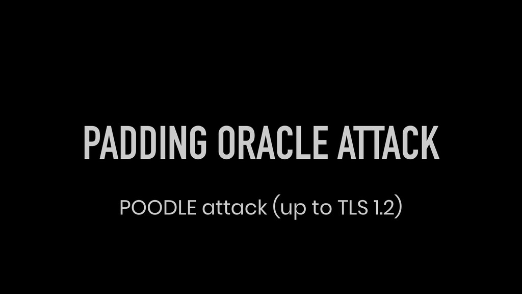 PADDING ORACLE ATTACK POODLE attack (up to TLS ...