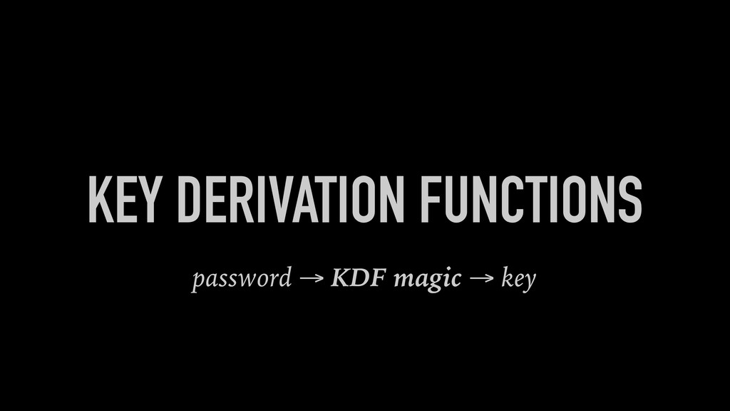 KEY DERIVATION FUNCTIONS password → KDF magic →...