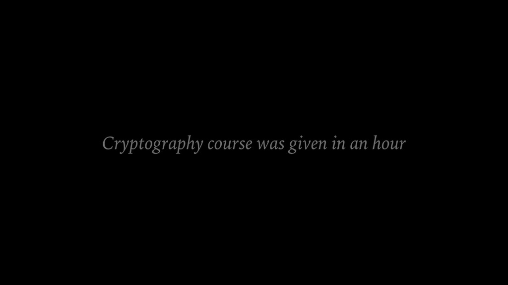 Cryptography course was given in an hour