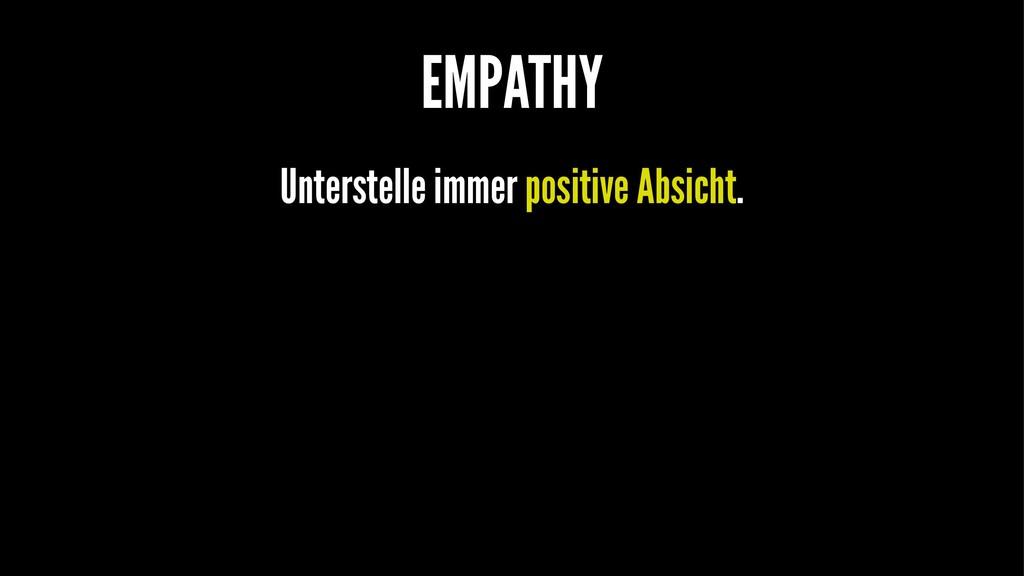EMPATHY Unterstelle immer positive Absicht.