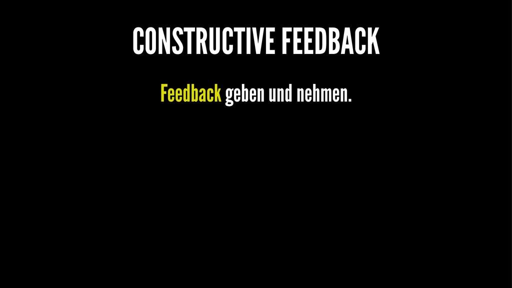 CONSTRUCTIVE FEEDBACK Feedback geben und nehmen.