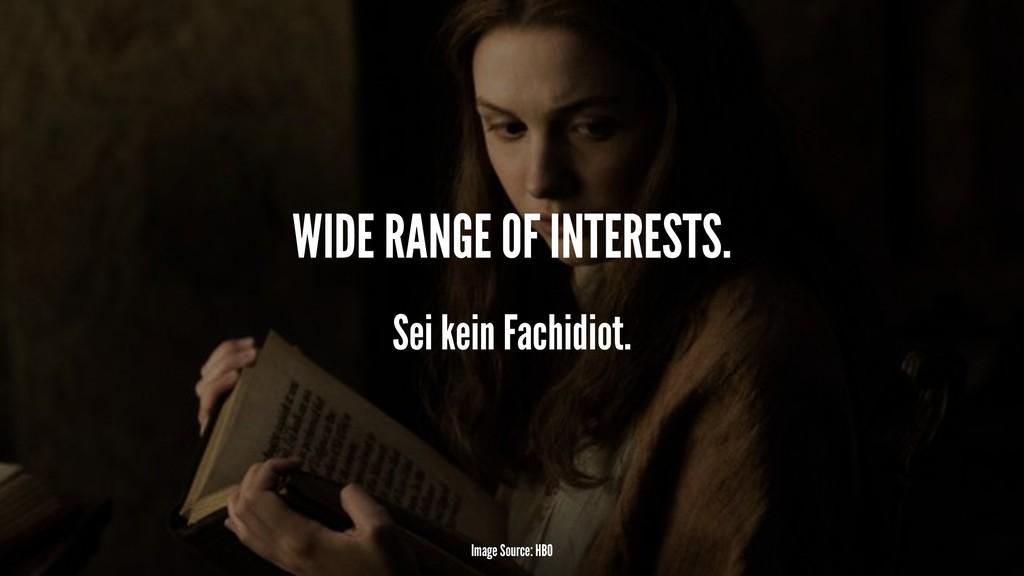 WIDE RANGE OF INTERESTS. Sei kein Fachidiot. Im...