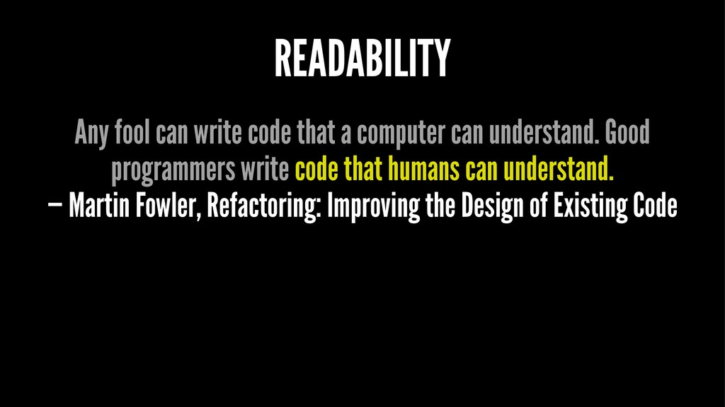 READABILITY Any fool can write code that a comp...