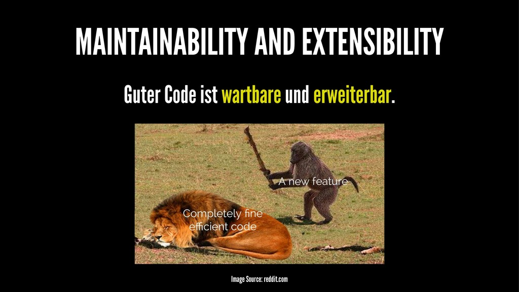 MAINTAINABILITY AND EXTENSIBILITY Guter Code is...